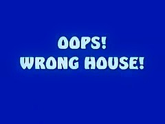 OOPS! WRONG HOUSE!